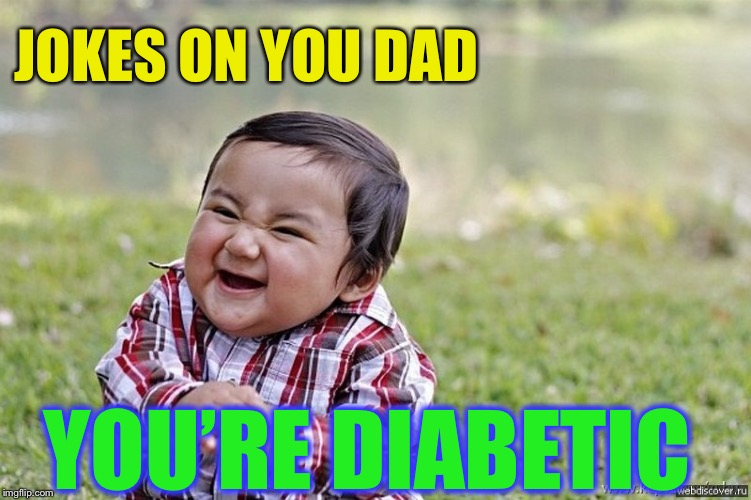 laughing kid | JOKES ON YOU DAD YOU'RE DIABETIC | image tagged in laughing kid | made w/ Imgflip meme maker