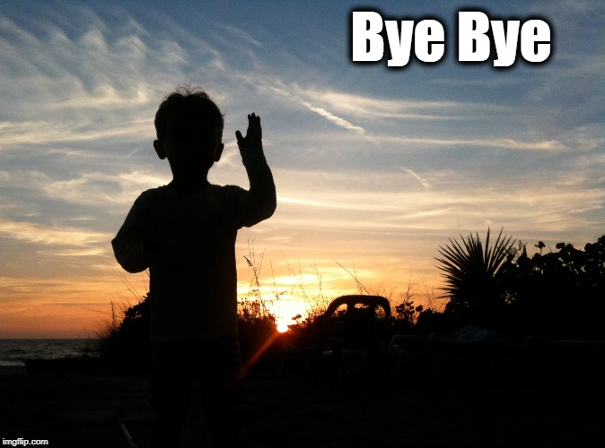 Bye Bye | made w/ Imgflip meme maker