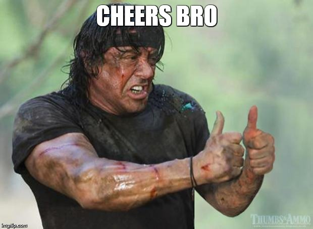 Thumbs Up Rambo | CHEERS BRO | image tagged in thumbs up rambo | made w/ Imgflip meme maker