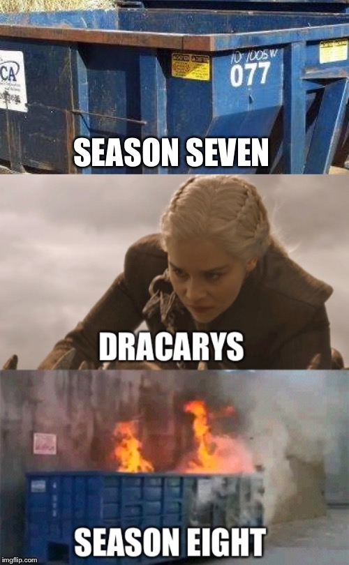 A Song of Ice and Dumpster Fire |  SEASON SEVEN | image tagged in game of thrones,a song of ice and fire,daenerys,dracarys | made w/ Imgflip meme maker