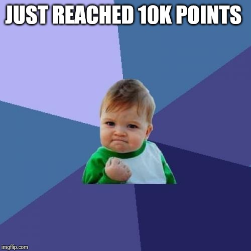 Success Kid Meme | JUST REACHED 10K POINTS | image tagged in memes,success kid | made w/ Imgflip meme maker