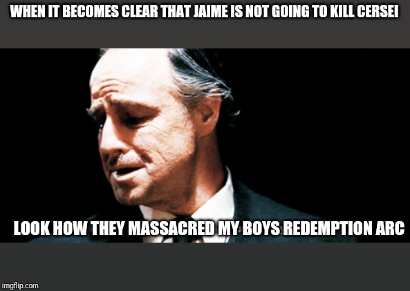 Look how they massacred my boy | WHEN IT BECOMES CLEAR THAT JAIME IS NOT GOING TO KILL CERSEI LOOK HOW THEY MASSACRED MY BOYS REDEMPTION ARC | image tagged in look how they massacred my boy,freefolk | made w/ Imgflip meme maker