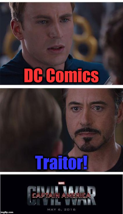 I'm a Captain America fan,  so this is a JOKE meme |  DC Comics; Traitor! | image tagged in memes,marvel civil war 1 | made w/ Imgflip meme maker