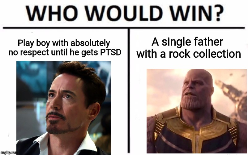 Who Would Win? | Play boy with absolutely no respect until he gets PTSD A single father with a rock collection | image tagged in memes,who would win | made w/ Imgflip meme maker
