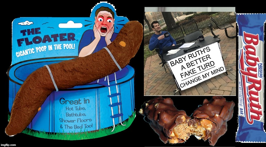 What's the Scoop? Have we been duped? Or is it really a Poop? | BABY RUTH'S   A BETTER  FAKE TURD CHANGE MY MIND ______________ | image tagged in vince vance,turds,poop,bay ruth candy bar,holy crap,shit | made w/ Imgflip meme maker
