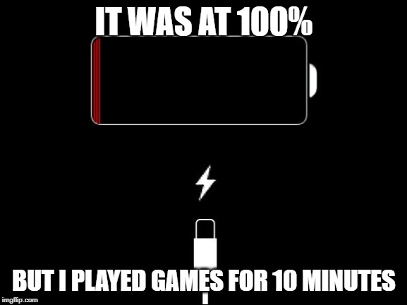 IT WAS AT 100% BUT I PLAYED GAMES FOR 10 MINUTES | image tagged in low battery | made w/ Imgflip meme maker