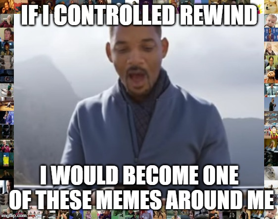 IF I CONTROLLED REWIND I WOULD BECOME ONE OF THESE MEMES AROUND ME | image tagged in youtube rewind 2018 | made w/ Imgflip meme maker