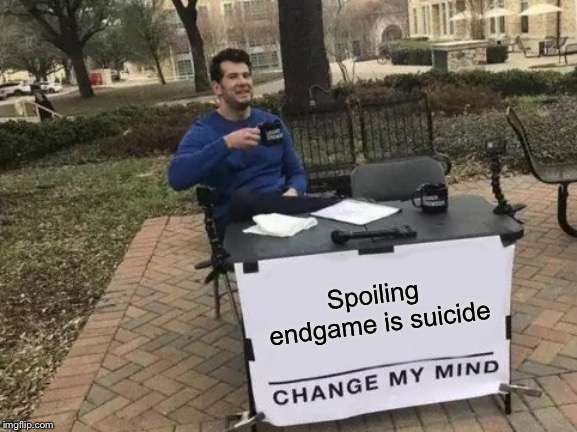 Change My Mind Meme | Spoiling endgame is suicide | image tagged in memes,change my mind | made w/ Imgflip meme maker