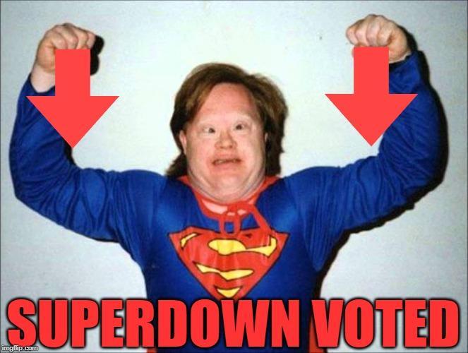 SUPERDOWN VOTED | made w/ Imgflip meme maker
