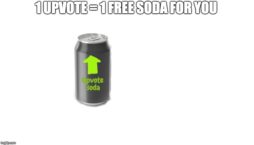 have a soda :) | 1 UPVOTE = 1 FREE SODA FOR YOU | image tagged in upvote,memes | made w/ Imgflip meme maker
