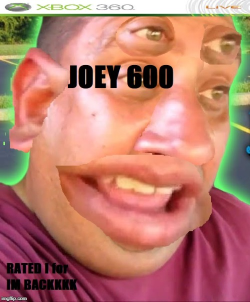 Joey's New Game | image tagged in im back,joeys world tour burger king | made w/ Imgflip meme maker
