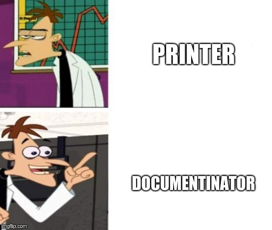 This meme template found on Imgur | PRINTER DOCUMENTINATOR | image tagged in xinator | made w/ Imgflip meme maker