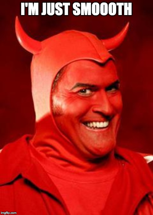 Devil Bruce | I'M JUST SMOOOTH | image tagged in devil bruce | made w/ Imgflip meme maker