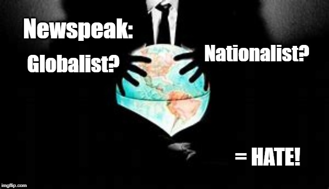 globalists | Globalist? Nationalist? = HATE! Newspeak: | image tagged in globalists,nationalist,patriot,newspeak | made w/ Imgflip meme maker