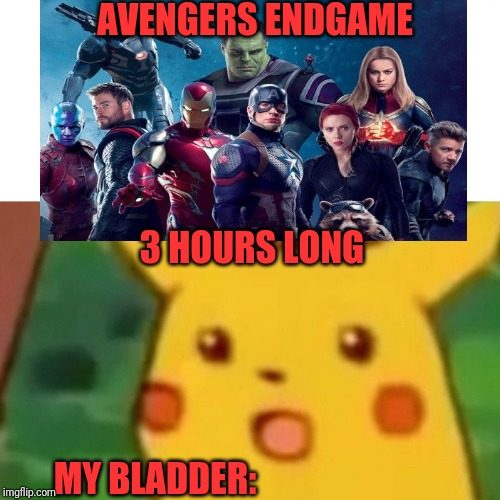 Surprised Pikachu Meme | AVENGERS ENDGAME 3 HOURS LONG MY BLADDER: | image tagged in memes,surprised pikachu | made w/ Imgflip meme maker