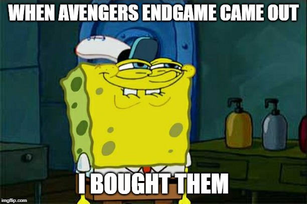 Dont You Squidward Meme | WHEN AVENGERS ENDGAME CAME OUT I BOUGHT THEM | image tagged in memes,avengers,lul | made w/ Imgflip meme maker