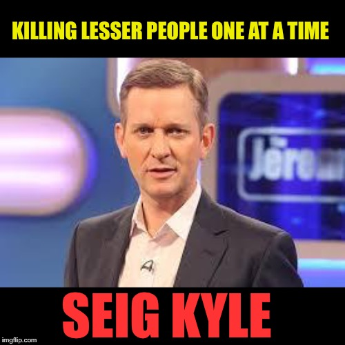 He's gonna have to sit at home now watching... Jerry Springer. | KILLING LESSER PEOPLE ONE AT A TIME SEIG KYLE | image tagged in jeremy kyle,suicide | made w/ Imgflip meme maker