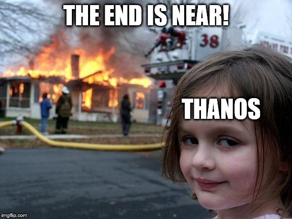 Disaster Girl Meme | THE END IS NEAR! THANOS | image tagged in memes,disaster girl | made w/ Imgflip meme maker