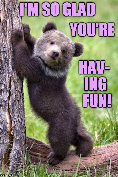 I'M SO GLAD HAV- ING  FUN! YOU'RE | made w/ Imgflip meme maker
