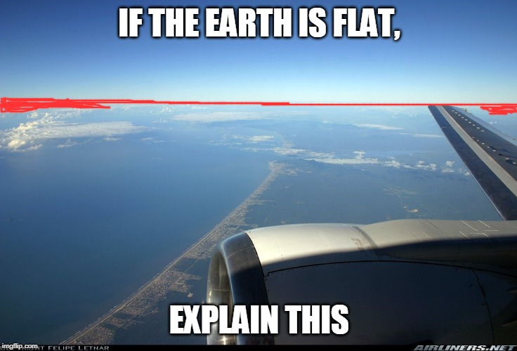 IF THE EARTH IS FLAT, EXPLAIN THIS | image tagged in flat earth | made w/ Imgflip meme maker