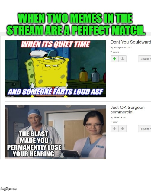 Sometimes it happens! One answers the other! | WHEN TWO MEMES IN THE STREAM ARE A PERFECT MATCH. | image tagged in memes,nixieknox | made w/ Imgflip meme maker
