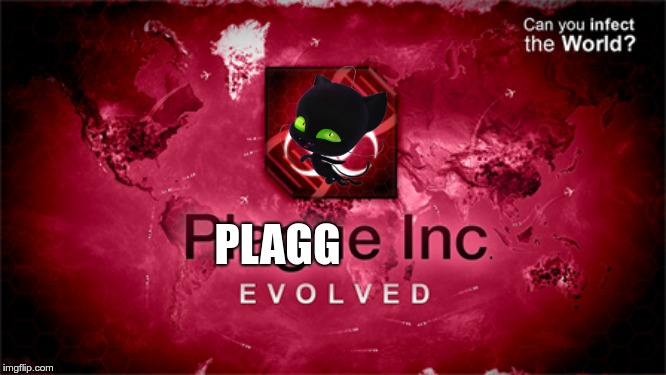 plague inc | PLAGG | image tagged in miraculous ladybug,plague | made w/ Imgflip meme maker