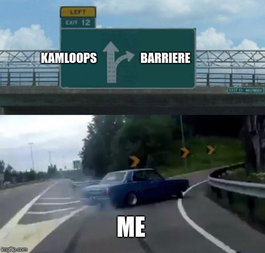 Left Exit 12 Off Ramp Meme | KAMLOOPS BARRIERE ME | image tagged in memes,left exit 12 off ramp | made w/ Imgflip meme maker