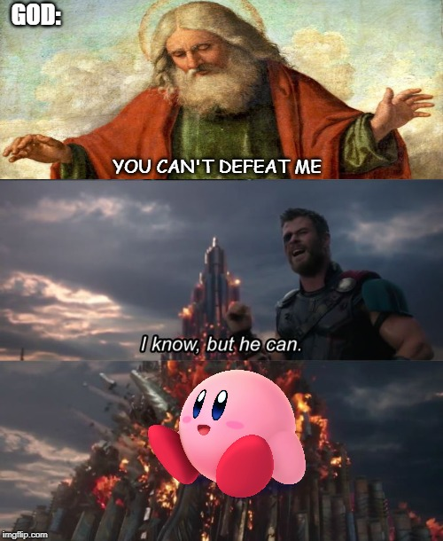 You can't defeat me | YOU CAN'T DEFEAT ME GOD: | image tagged in you can't defeat me,kirby,god,thor ragnarok,gaming,video games | made w/ Imgflip meme maker