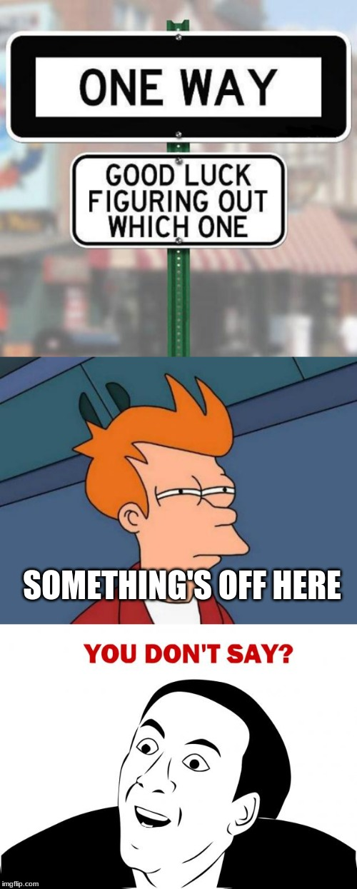 someone's not doing their job correctly | SOMETHING'S OFF HERE | image tagged in memes,futurama fry,you don't say,funny sign | made w/ Imgflip meme maker