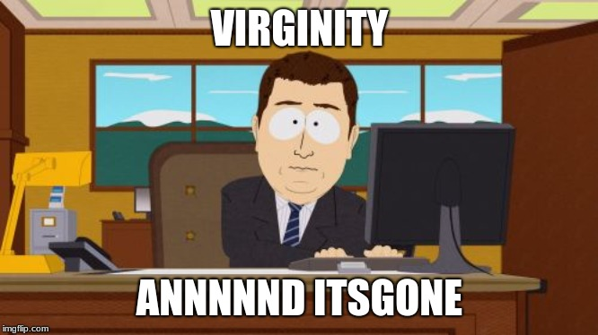 Aaaaand Its Gone Meme |  VIRGINITY; ANNNNND ITSGONE | image tagged in memes,aaaaand its gone | made w/ Imgflip meme maker