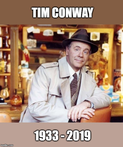 Thanks for making us laugh growing up we'll never forget you. | TIM CONWAY 1933 - 2019 | image tagged in tim conway,too funny,r i p | made w/ Imgflip meme maker