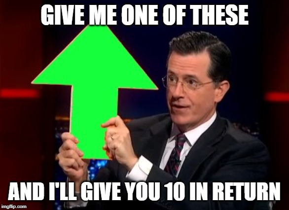 Comment if you upvoted. I'll know if you're lying. | GIVE ME ONE OF THESE AND I'LL GIVE YOU 10 IN RETURN | image tagged in upvotes,upvote,memes,free stuff | made w/ Imgflip meme maker