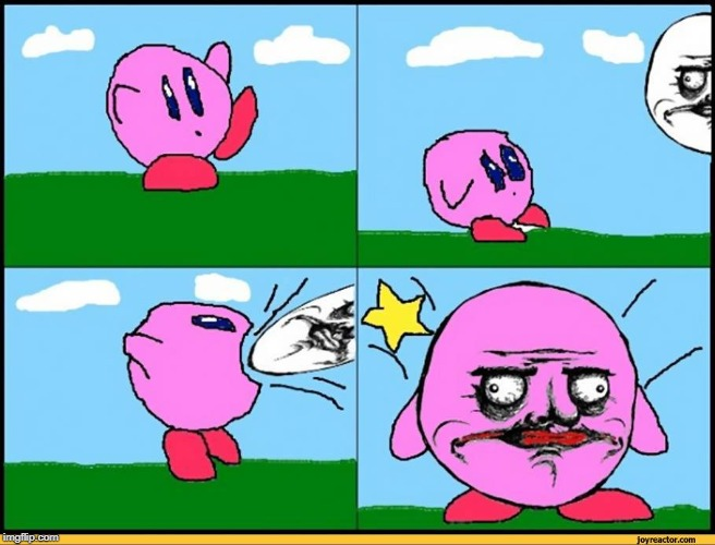 I found this Kirby meme online. It's funny! | image tagged in kirby,funny | made w/ Imgflip meme maker