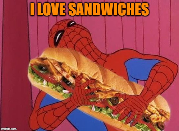 Spiderman sandwich | I LOVE SANDWICHES | image tagged in spiderman sandwich | made w/ Imgflip meme maker