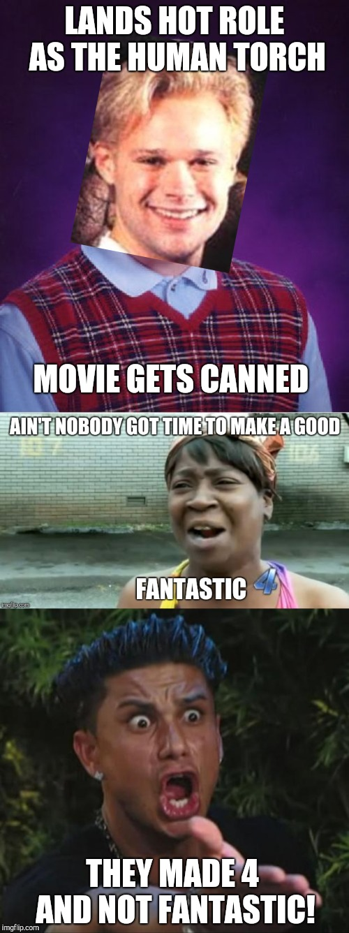 Not so Fantastic... | LANDS HOT ROLE AS THE HUMAN TORCH MOVIE GETS CANNED THEY MADE 4 AND NOT FANTASTIC! | image tagged in memes,bad luck brian,dj pauly d,fantastic 4,ain't nobody got time for that,marvel | made w/ Imgflip meme maker