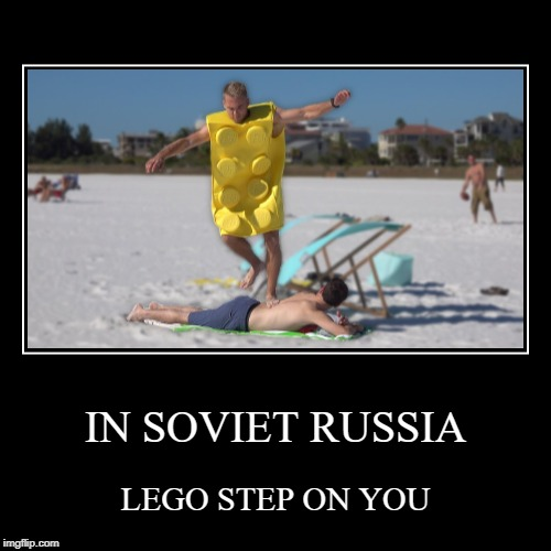 IN SOVIET RUSSIA | LEGO STEP ON YOU | image tagged in funny,demotivationals | made w/ Imgflip demotivational maker