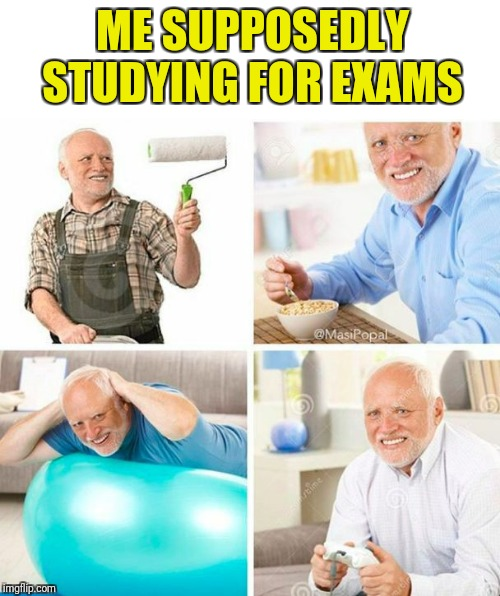 ME SUPPOSEDLY STUDYING FOR EXAMS | image tagged in i'll do it tomorrow,hide the exams,master procrastinator | made w/ Imgflip meme maker