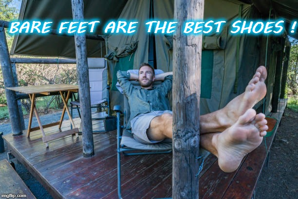 BARE FEET ARE THE BEST SHOES ! | image tagged in barefoot | made w/ Imgflip meme maker