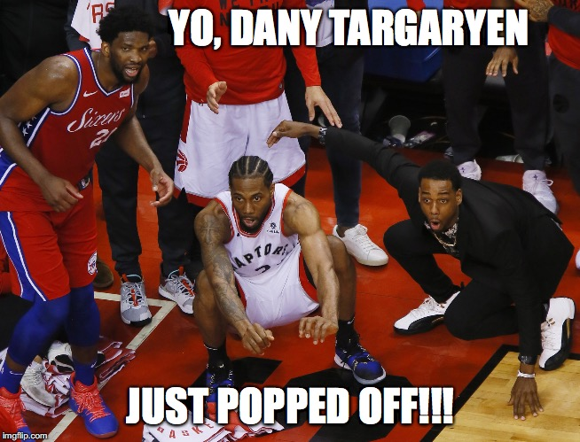 YO, DANY TARGARYEN JUST POPPED OFF!!! | image tagged in got,game 7 | made w/ Imgflip meme maker
