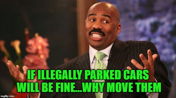 Steve Harvey Meme | IF ILLEGALLY PARKED CARS WILL BE FINE...WHY MOVE THEM | image tagged in memes,steve harvey | made w/ Imgflip meme maker