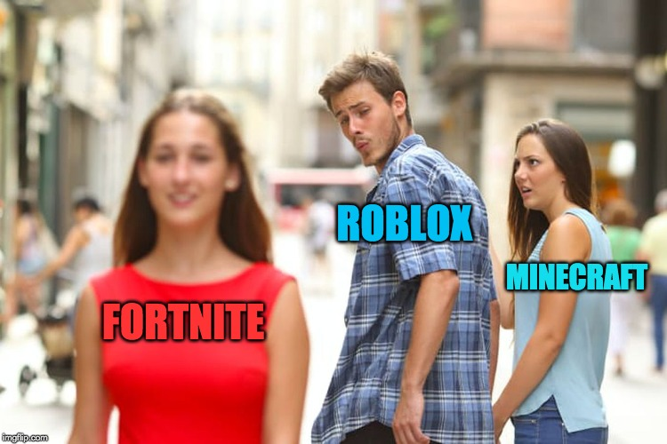 Distracted Boyfriend Meme | FORTNITE ROBLOX MINECRAFT | image tagged in memes,distracted boyfriend | made w/ Imgflip meme maker