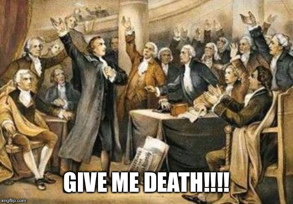 Patrick Henry Seech | GIVE ME DEATH!!!! | image tagged in patrick henry seech | made w/ Imgflip meme maker
