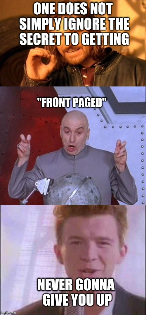 "THE SECRET OF THE FRONT PAGE! | ONE DOES NOT SIMPLY IGNORE THE SECRET TO GETTING ""FRONT PAGED"" NEVER GONNA GIVE YOU UP 