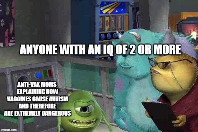 iT'S a GOVeRnMenT conspIRAcY | ANTI-VAX MOMS EXPLAINING HOW VACCINES CAUSE AUTISM AND THEREFORE ARE EXTREMELY DANGEROUS ANYONE WITH AN IQ OF 2 OR MORE | image tagged in mike wazowski explaining memes | made w/ Imgflip meme maker