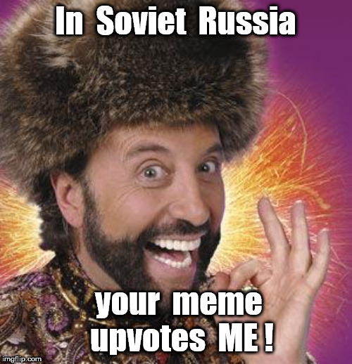 Yakov Smirnoff | In  Soviet  Russia your  meme  upvotes  ME ! | image tagged in yakov smirnoff | made w/ Imgflip meme maker