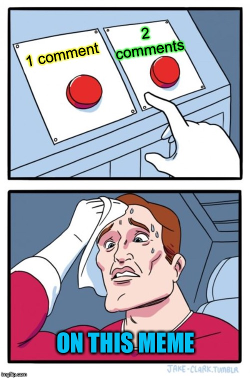 Two Buttons Meme | 1 comment 2 comments ON THIS MEME | image tagged in memes,two buttons | made w/ Imgflip meme maker