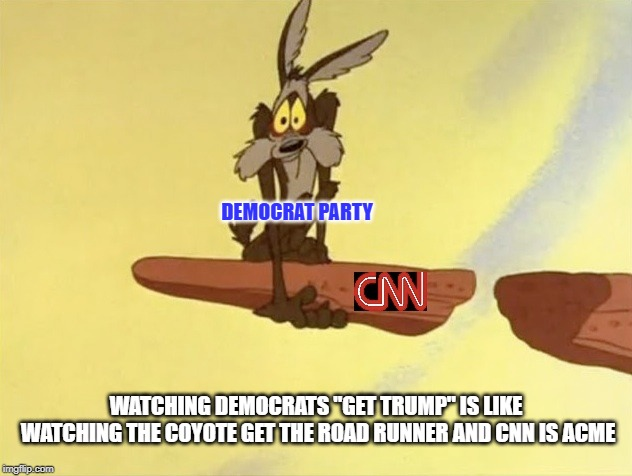 "Beep Beep! | DEMOCRAT PARTY WATCHING DEMOCRATS ""GET TRUMP"" IS LIKE WATCHING THE COYOTE GET THE ROAD RUNNER AND CNN IS ACME 