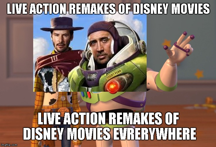 X, X Everywhere Meme | LIVE ACTION REMAKES OF DISNEY MOVIES LIVE ACTION REMAKES OF DISNEY MOVIES EVRERYWHERE | image tagged in memes,x x everywhere | made w/ Imgflip meme maker