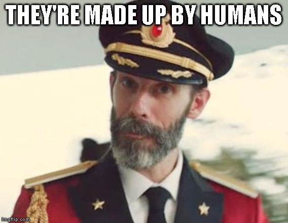 Captain Obvious | THEY'RE MADE UP BY HUMANS | image tagged in captain obvious | made w/ Imgflip meme maker