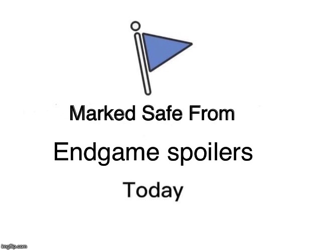 Marked Safe From Meme | Endgame spoilers | image tagged in memes,marked safe from | made w/ Imgflip meme maker
